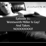 Episode 31 | Wentworth Miller Is Gay! And Taken. NOOO!