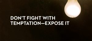 20130613_don-t-fight-with-temptation-expose-it_banner_img