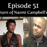 Episode 51 | The Return of Naomi Campbell's Edges