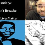 Episode 52 | We Can't Breathe