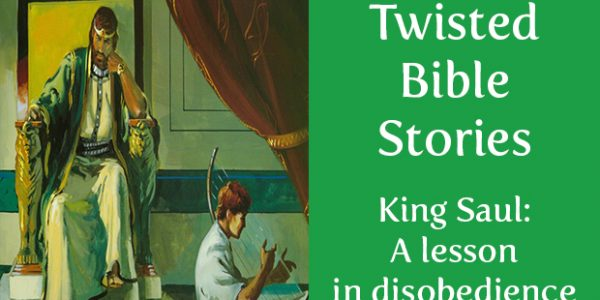 Twisted Bible Stories: King Saul